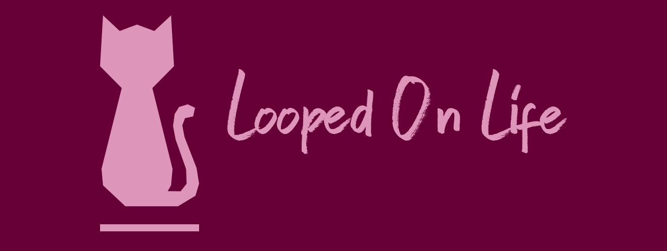 Looped On Life